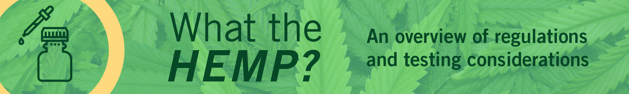 What the Hemp? An overview of regulations and testing considerations